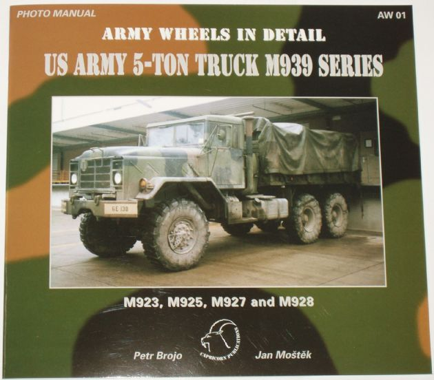 Army Wheels in Detail - US Army 5-Ton Truck M939 Series, by Petr Brojo and Jan Mostek